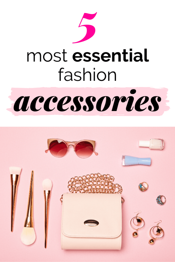 Top 5 essential fashion accessories