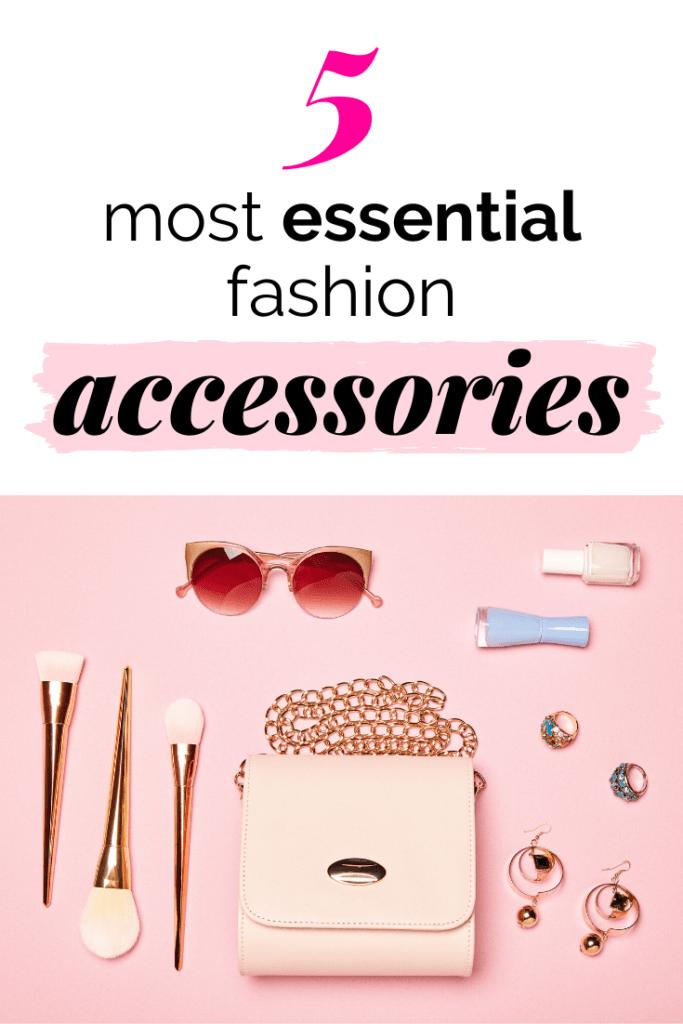 Top 5 essential fashion accessories
