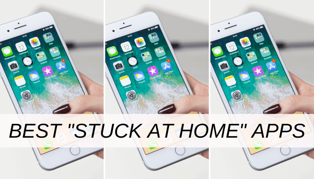 Best stuck at home apps for when you're bored inside