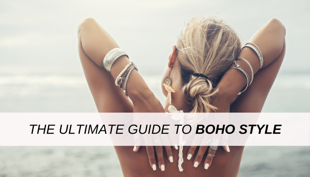 The ultimate guide to boho style - boho chic fashion essentials