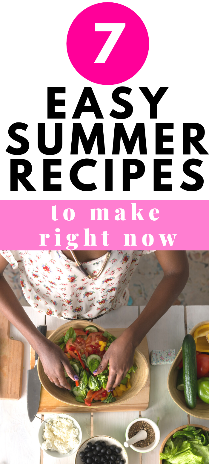 7 easy summer recipes to make right now