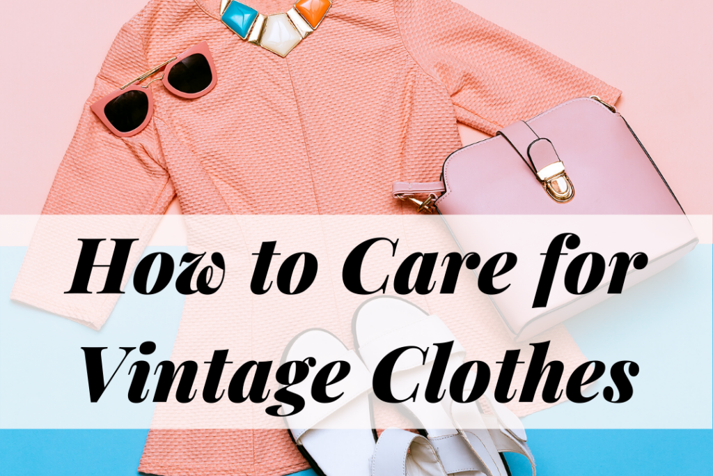 How to care for vintage clothes and shoes -- the ultimate guide