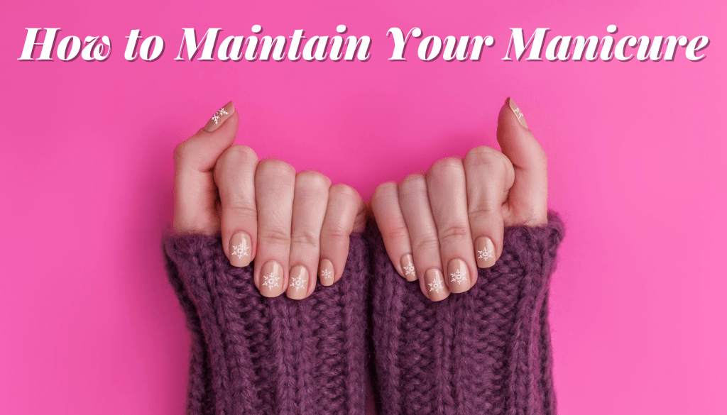 How to maintain your manicure and make it last
