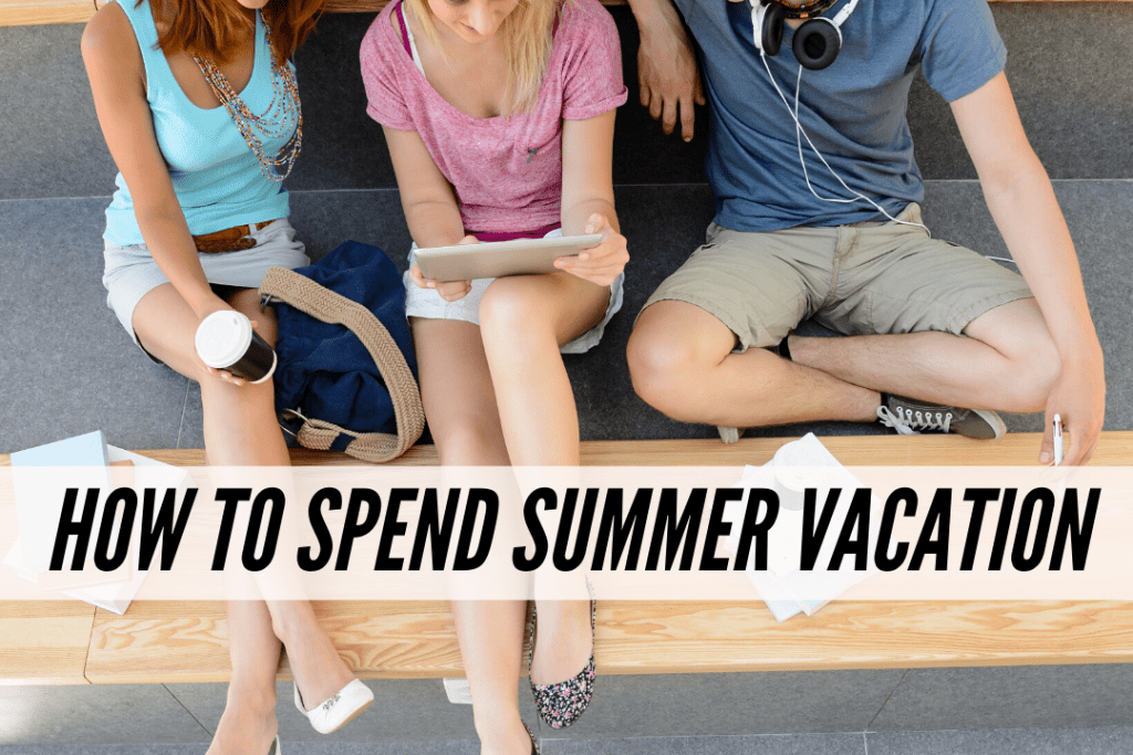 How to spend summer vacation as a college student between semesters