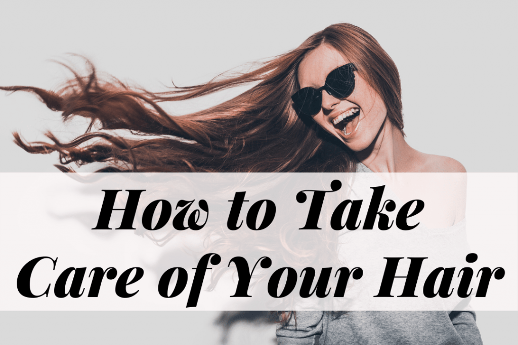 How to take care of your hair, the right way