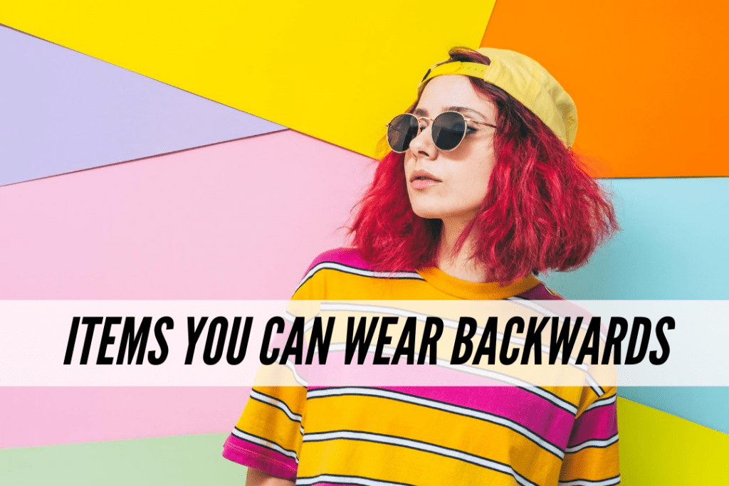 5 items you can wear backwards