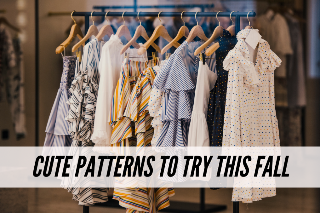 Cute patterns to add to your wardrobe this fall