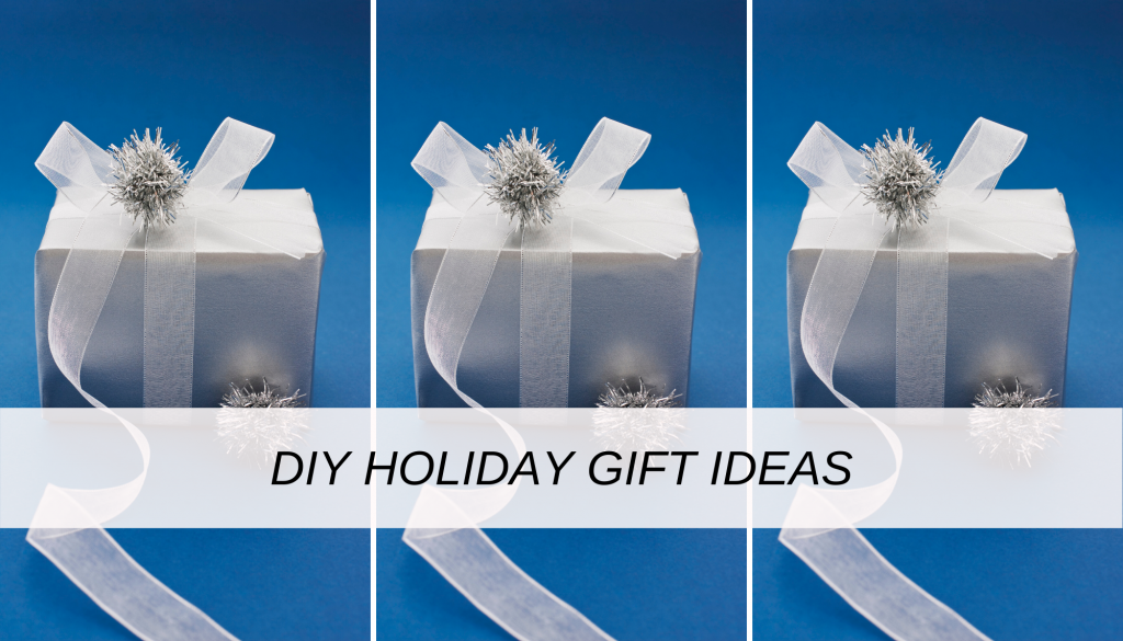 Best DIY holiday gift ideas for friends and family