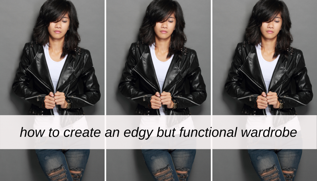 How to create an edgy but functional wardrobe