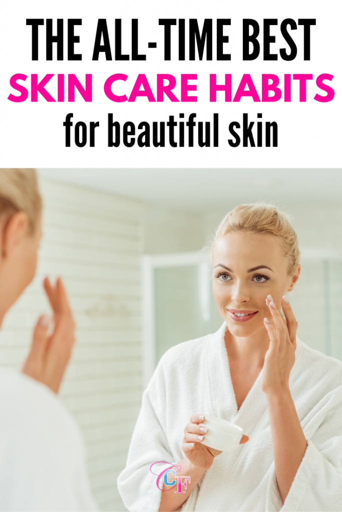 The best skin care habits for beautiful skin