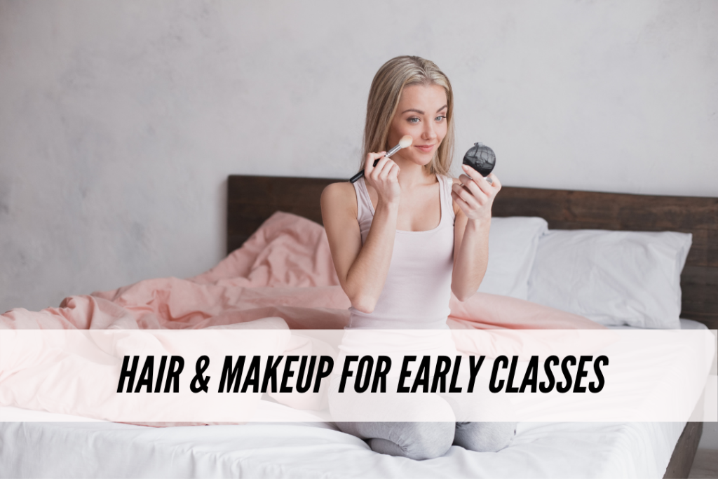 Hair and makeup for early classes