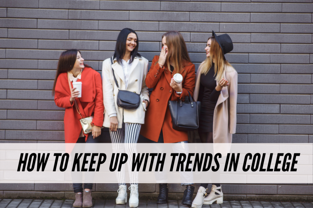 How to keep up with trends on a college budget