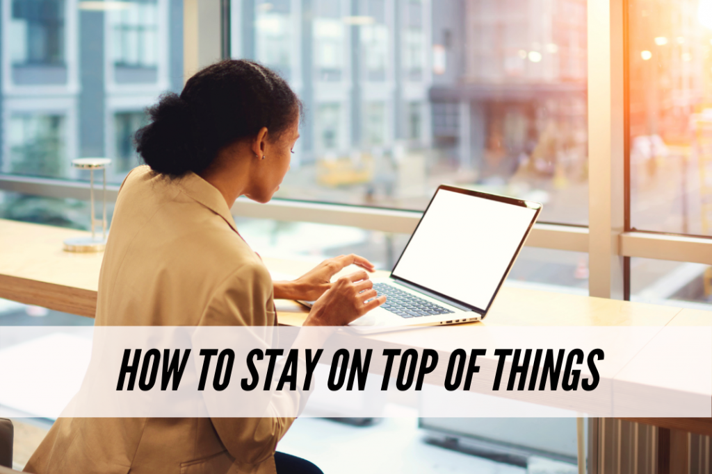 How to stay on top of things