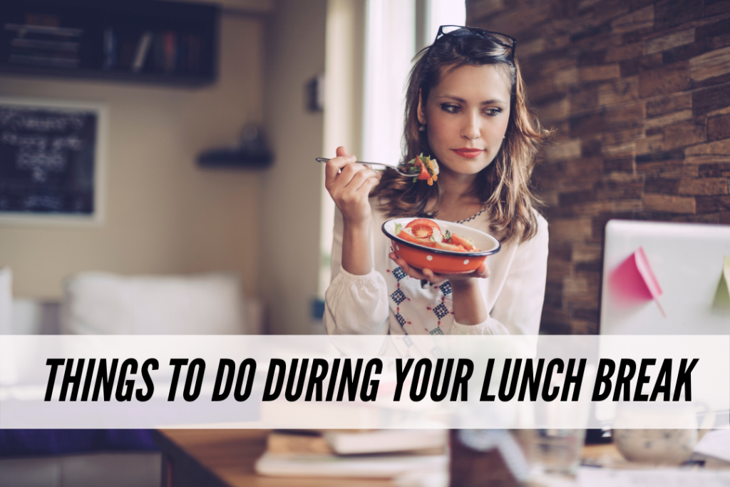 Things to do during your lunch break
