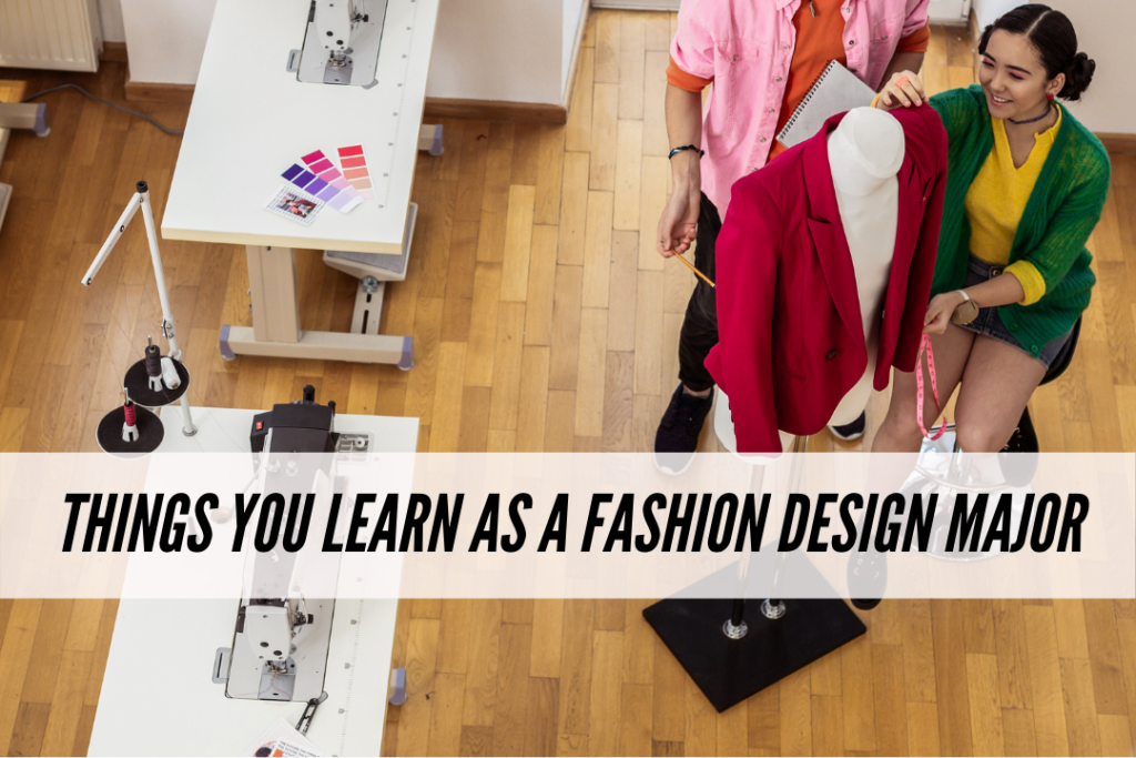 Things you learn during your first semester as a fashion design major - what to expect in fashion school