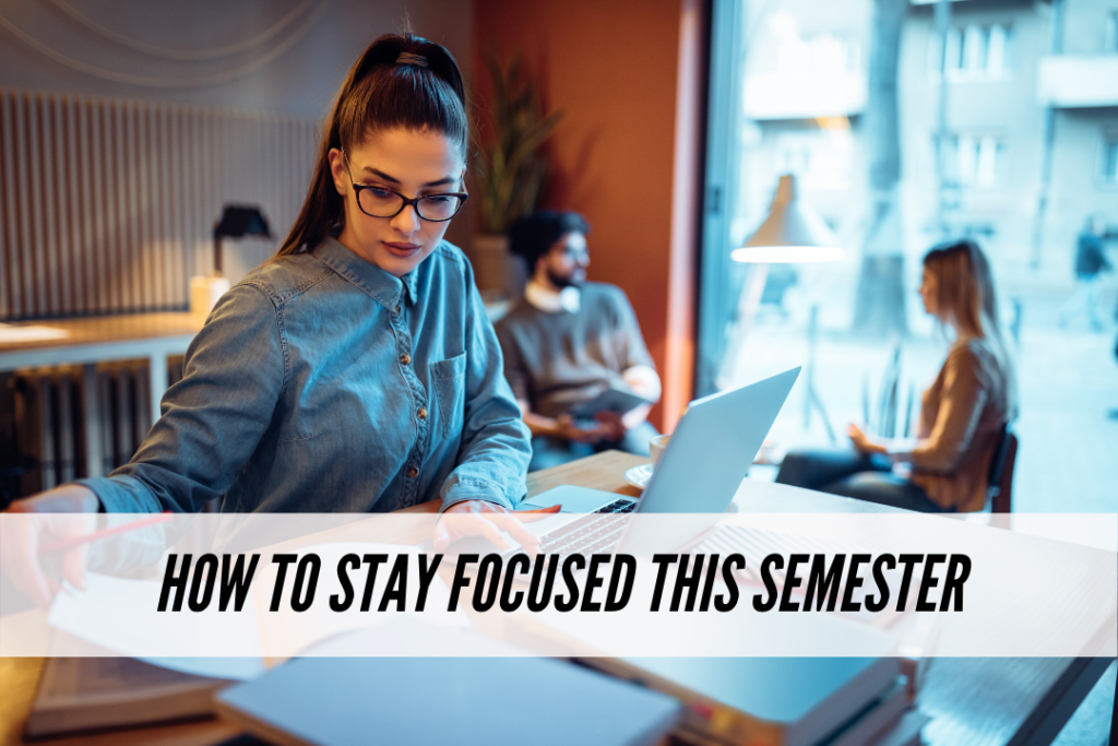 How to stay focused this semester