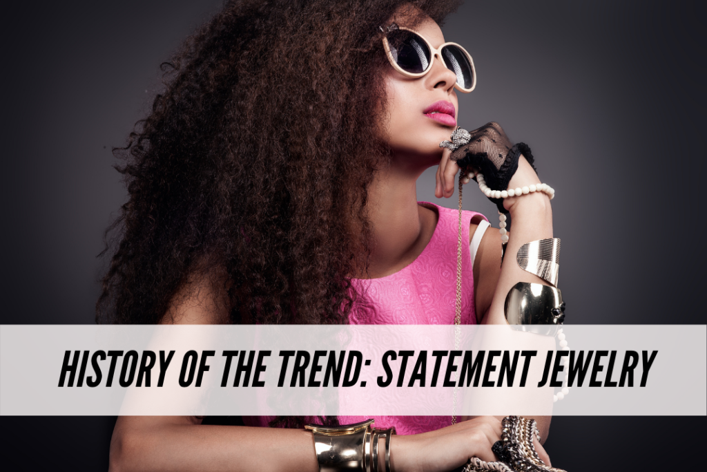 History of the trend: Statement jewelry