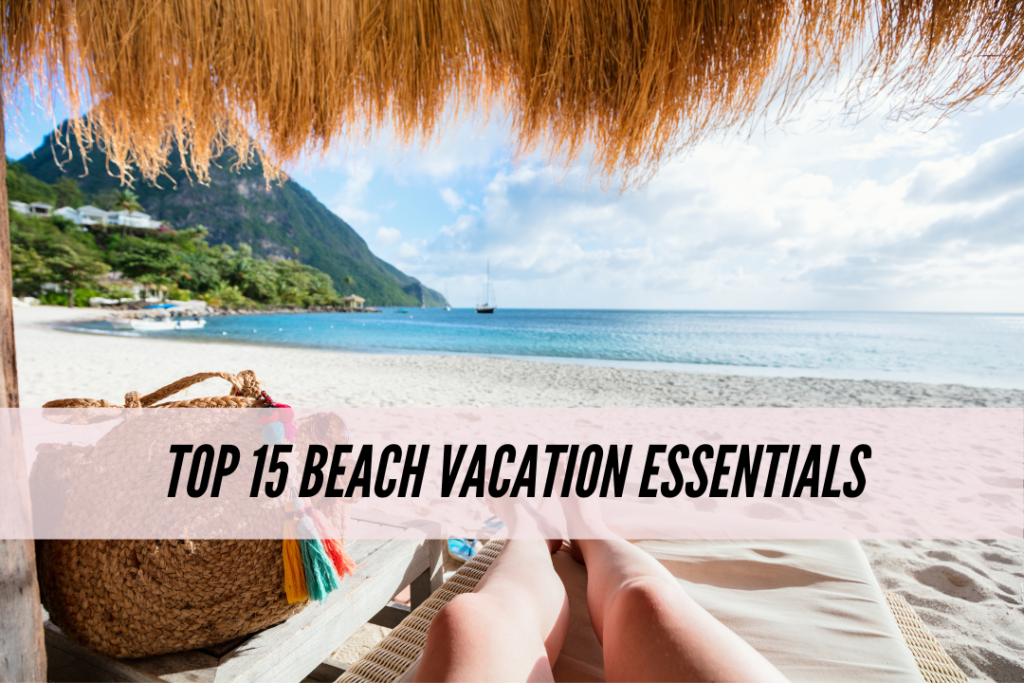 Top 15 beach vacation must haves