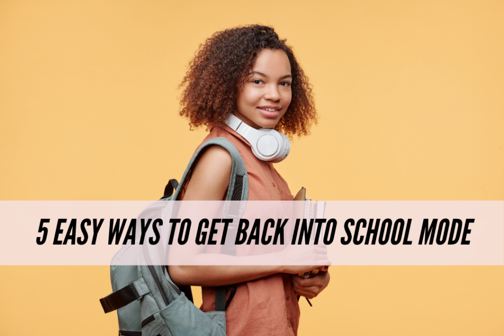 5 easy ways to get back into school mode