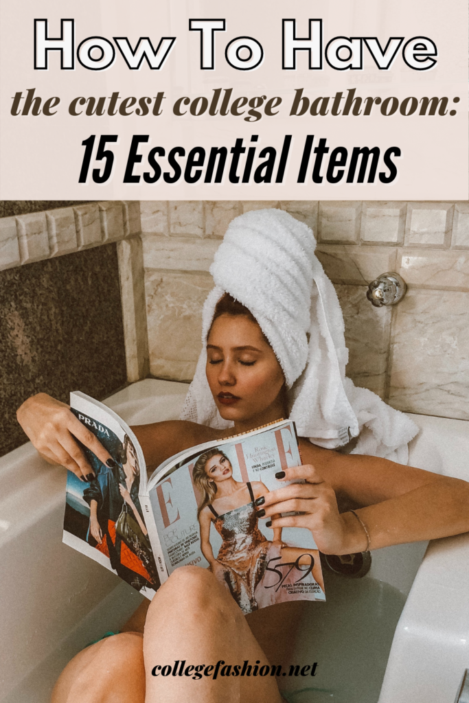 Header Image: woman sitting in a bathtub reading a magazine with a towel around her head. Text: how to have the cutest college bathroom: 15 essential items