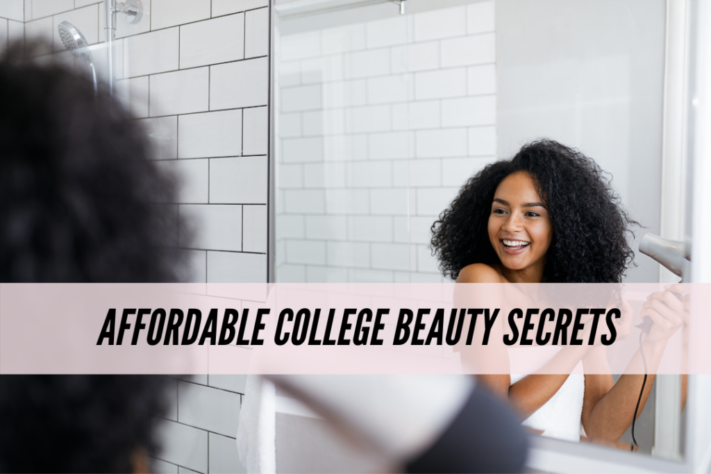 Affordable beauty secrets for college students
