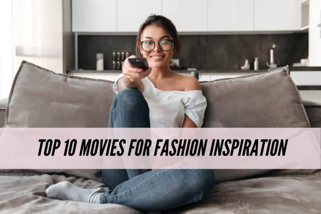Fashion movies: the top 10 movies for fashion inspiration